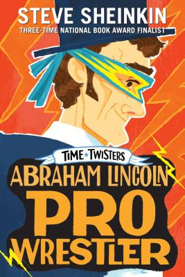 Abraham Lincoln, Pro Wrestler (Time Twisters) Cover Image