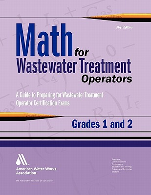 Math for Wastewater Treatment Operators Grades 1 & 2: Practice Problems to Prepare for Wastewater Treatment Operator Certification Exams Cover Image