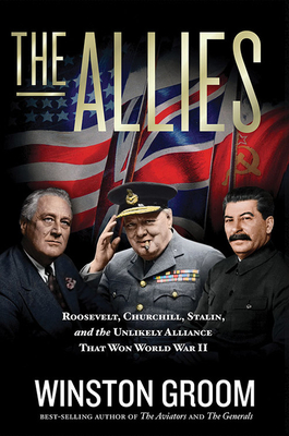 The Allies: Roosevelt, Churchill, Stalin, and the Unlikely Alliance That Won World War II Cover Image