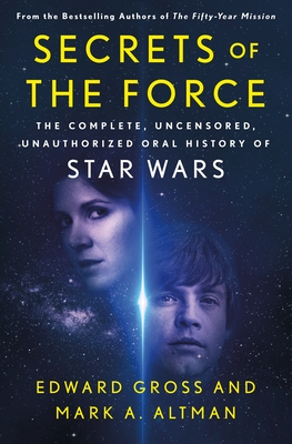 Secrets of the Force: The Complete, Uncensored, Unauthorized Oral History of Star Wars Cover Image