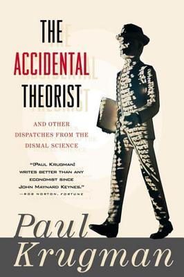 The Accidental Theorist: And Other Dispatches from the Dismal Science Cover Image