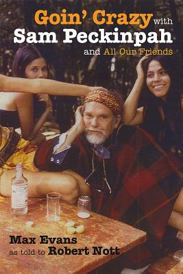 Goin' Crazy with Sam Peckinpah and All Our Friends Cover Image