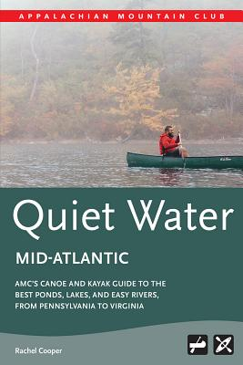 Amc's Quiet Water Mid-Atlantic: Amc's Canoe and Kayak Guide to the Best Ponds, Lakes, and Easy Rivers, from Pennsylvania to Virginia Cover Image