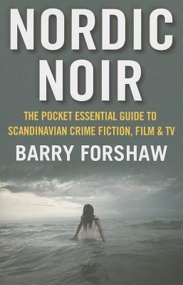 Nordic Noir: The Pocket Essential Guide to Scandinavian Crime Fiction, Film & TV Cover Image