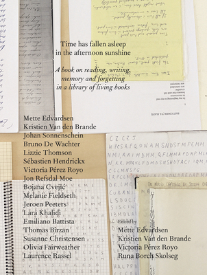 Time Has Fallen Asleep in the Afternoon Sunshine: A Book on Reading, Writing, Memory and Forgetting in a Library of Living Books Cover Image