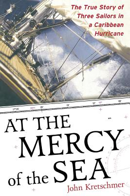 At the Mercy of the Sea: The True Story of Three Sailors in a Caribbean Hurricane Cover Image