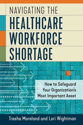 Navigating the Healthcare Workforce Shortage: How to Safeguard Your Organization's Most Important Asset Cover Image