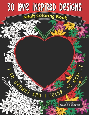 30 LOVE INSPIRED Designs - Adult Coloring Book: Romance Themed Perfect Gift for Valentine's Day Cover Image