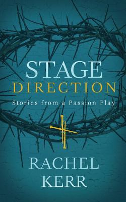 Stage Direction: Stories from a Passion Play Cover Image
