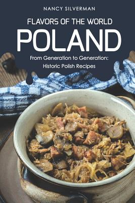 Flavors of the World - Poland: From Generation to Generation: Historic Polish Recipes Cover Image