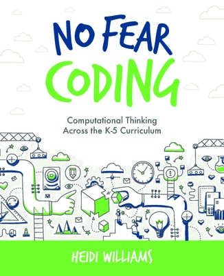 No Fear Coding: Computational Thinking Across the K-5 Curriculum (Computational Thinking and Coding in the Classroom #1) Cover Image