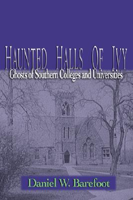 Haunted Halls of Ivy: Ghosts of Southern Colleges and Universities Cover Image