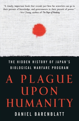 A Plague upon Humanity: The Hidden History of Japan's Biological Warfare Program Cover Image