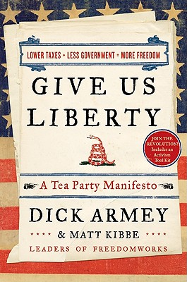 Give Us Liberty: A Tea Party Manifesto Cover Image