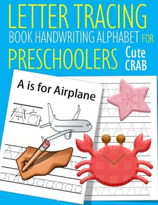 Letter Tracing Book Handwriting Alphabet for Preschoolers Cute Crab: Letter Tracing Book Practice for Kids Ages 3+ Alphabet Writing Practice Handwriti Cover Image