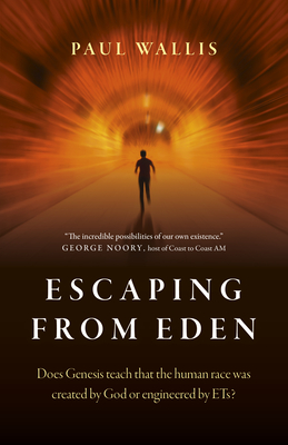 Escaping from Eden: Does Genesis Teach That the Human Race Was Created by God or Engineered by Ets? Cover Image