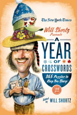 The New York Times Will Shortz Presents A Year of Crosswords: 365 Puzzles to Keep You Sharp Cover Image