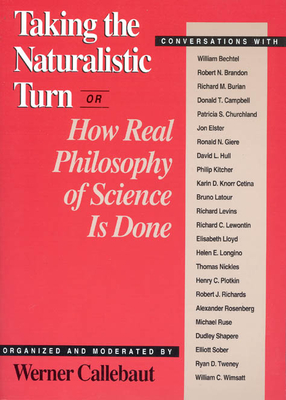 Cover for Taking the Naturalistic Turn, Or How Real Philosophy of Science Is Done (Science and Its Conceptual Foundations series)