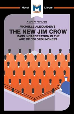An Analysis of Michelle Alexander's The New Jim Crow: Mass Incarceration in the Age of Colorblindness (Macat Library) Cover Image