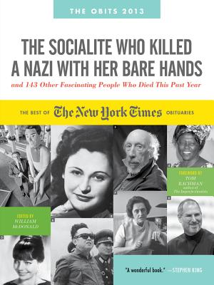 Cover for The Socialite Who Killed a Nazi with Her Bare Hands and 143 Other Fascinating People Who Died This Past Year