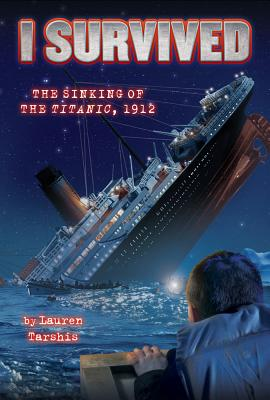 I Survived #1: I Survived the Sinking of the Titanic, 1912 Cover Image