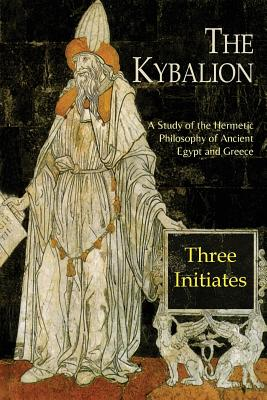 The Kybalion: A Study of the Hermetic Philosophy of Ancient Egypt and Greece Cover Image