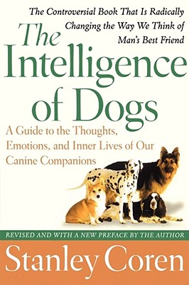 The Intelligence of Dogs: A Guide to the Thoughts, Emotions, and Inner Lives of Our Canine Companions Cover Image