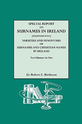 Special Report on Surnames in Ireland[together With] Varieties and Synonymes of Surnames and Christian Names in Ireland Cover Image