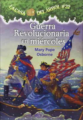 Guerra Revolucionaria En Miercoles (Revolutionary War on Wednesday) (Magic Tree House #22) Cover Image