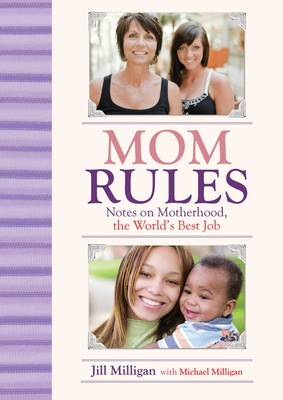 Mom Rules: Notes on Motherhood, the World's Best Job Cover Image