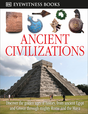 DK Eyewitness Books: Ancient Civilizations: Discover the Golden Ages of History, from Ancient Egypt and Greece to Mighty Rome and the Exotic Maya Cover Image