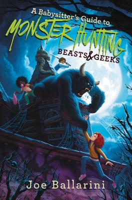 A Babysitter's Guide to Monster Hunting: Beasts & Geeks by Joe Ballarini