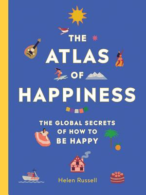 The Atlas of Happiness: The Global Secrets of How to Be Happy Cover Image