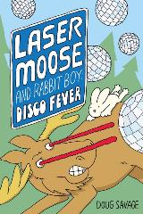 Laser Moose and Rabbit Boy: Disco Fever Cover Image