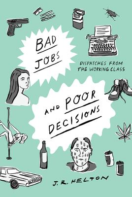 Bad Jobs and Poor Decisions: Dispatches from the Working Class Cover Image
