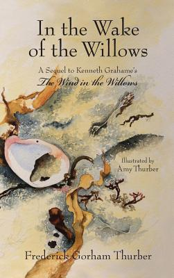 In the Wake of the Willows (1st Edition): A Sequel to Kenneth Grahame's The Wind in the Willows Cover Image