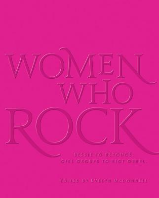 Women Who Rock: Bessie to Beyonce. Girl Groups to Riot Grrrl. Cover Image