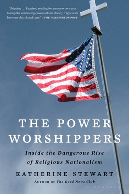 The Power Worshippers: Inside the Dangerous Rise of Religious Nationalism Cover Image