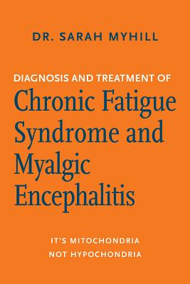 Diagnosis and Treatment of Chronic Fatigue Syndrome and Myalgic Encephalitis, 2nd Ed.: It's Mitochondria, Not Hypochondria Cover Image