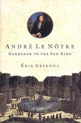 Andre Le Notre: Gardener to the Sun King Cover Image