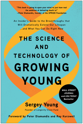 The Science and Technology of Growing Young: An Insider's Guide to the Breakthroughs that Will Dramatically Extend Our Lifespan . . . and What You Can Do Right Now Cover Image