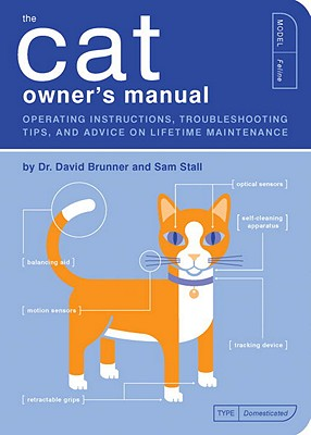 The Cat Owner's Manual: Operating Instructions, Troubleshooting Tips, and Advice on Lifetime Maintenance (Owner's and Instruction Manual #3) Cover Image