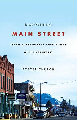 Discovering Main Street: Travel Adventures in Small Towns of the Northwest Cover Image