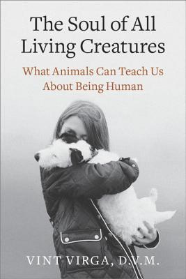 The Soul of All Living Creatures: What Animals Can Teach Us about Being Human Cover Image