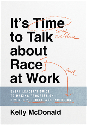 It's Time to Talk about Race at Work: Every Leader's Guide to Making Progress on Diversity, Equity, and Inclusion cover