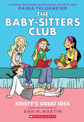 Kristy's Great Idea (The Baby-Sitters Club Graphic Novel #1): A Graphix Book: Full-Color Edition (The Baby-Sitters Club Graphix #1) Cover Image