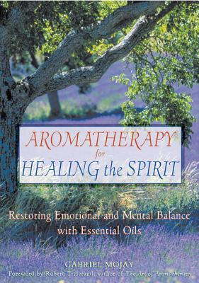 Aromatherapy for Healing the Spirit: Restoring Emotional and Mental Balance with Essential Oils Cover Image