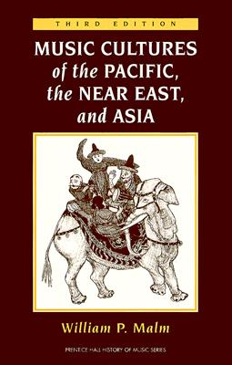 Music Cultures of the Pacific, the Near East, and Asia (Prentice Hall History of Music Series) Cover Image