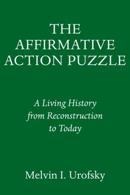 The Affirmative Action Puzzle: A Living History from Reconstruction to Today Cover Image