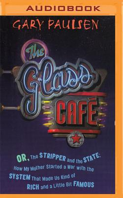 The Glass Cafe: Or the Stripper and the State; How My Mother Started a War with the System That Made Us Kind of Rich and a Little Bit Cover Image
